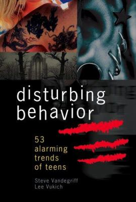Disturbing Behavior: 53 Alarming Trends of Teens and How to Spot Them 9780899570808