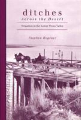 Ditches Across the Desert: Irrigation in the Lower Pecos Valley 9780896725096
