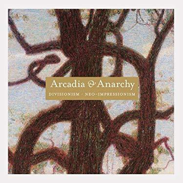Divisionism/Neo-Impressionism: Arcadia & Anarchy 9780892073573