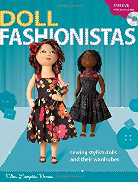 Doll Fashionistas: Sewing Stylish Dolls and Their Wardrobes [With DVD] 9780896897120