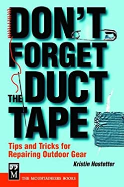 Don't Forget the Duct Tape: Tips and Tricks for Repairing Outdoor Gear 9780898869064