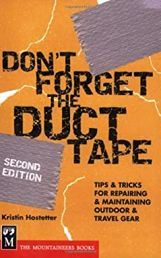 Don't Forget the Duct Tape: Tips & Tricks for Repairing & Maintaining Outdoor & Travel Gear 9780898869552