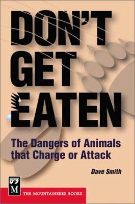 Don't Get Eaten: The Dangers of Animals That Charge and Attack 9780898869125