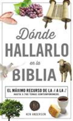 Donde Hallarlo en la Biblia: La Mejor Herramienta de la A a la Z = Where to Find It in the Bible A-Z 9780899226637