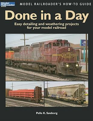 Done in a Day: Easy Detailing and Weathering Projects for Your Model Railroad 9780890247624