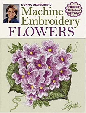 Donna Dewberry's Machine Embroidery Flowers [With CDROM] 9780896893344