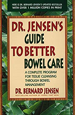 Dr. Jensen's Guide to Better Bowel Care: A Complete Program for Tissue Cleansing Through Bowel Management 9780895295842