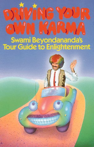 Driving Your Own Karma: Swami Beyondananda's Tour Guide to Enlightenment 9780892812530