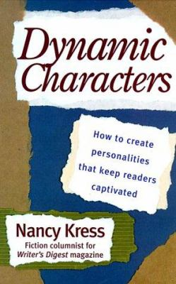 Dynamic Characters: How to Create Personalities That Keep Readers Captivated 9780898798159