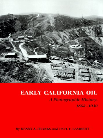 Early California Oil: A Photographic History, 1865-1940 9780890969892