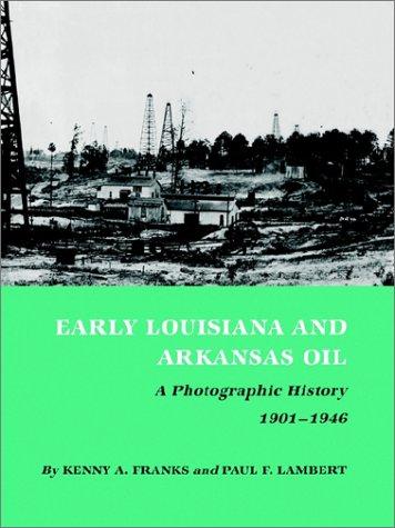 Early Louisiana and Arkansas Oil: A Photographic History, 1901-1946 9780890969908