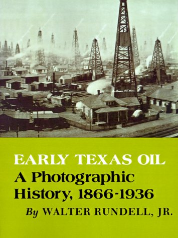Early Texas Oil: A Photographic History, 1866-1936 9780890969915
