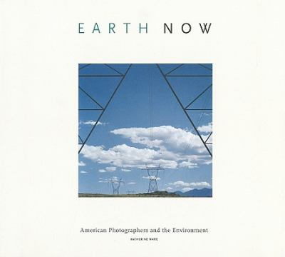 Earth Now: American Photographers and the Environment 9780890135280