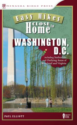 Easy Hikes Close to Home: Washington, D.C.: Including Suburban and Outlying Areas of Maryland and Virginia 9780897326995