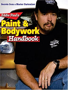 Eddie Paul's Paint & Bodywork Handbook: Secrets from a Master Customizer 9780896892330