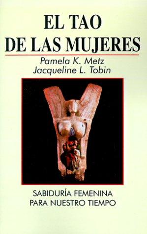 El Tao de las Mujeres: Sabidura Femenina Para Nuestro Tiempo = The Tao of Women 9780893343125