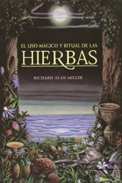 El Uso Magico y Ritual de Las Hierbas = The Magical and Ritual Use of Herbs