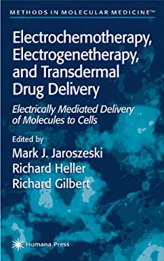 Electrochemotherapy, Electrogenetherapy, and Transdermal Drug Delivery: Electrically Mediated Delivery of Molecules to Cells 9780896036062