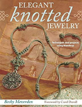 Elegant Knotted Jewelry: Techniques and Projects Using Maedeup 9780896898189