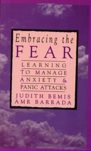 Embracing the Fear: Learning to Manage Anxiety & Panic Attacks 9780894869716