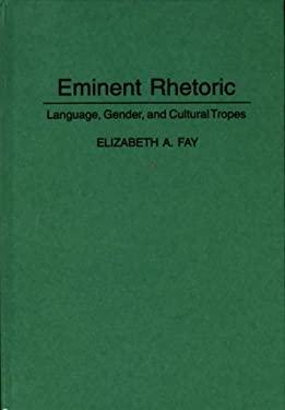 Eminent Rhetoric: Language, Gender, and Cultural Tropes 9780897893091