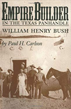 Empire Builder in the Texas Panhandle: William Henry Bush 9780890967126