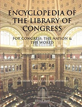 Encyclopedia of the Library of Congress: For Congress, the Nation & the World 9780890599716