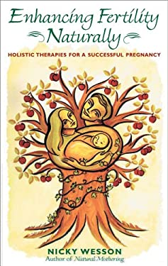 Enhancing Fertility Naturally: Holistic Therapies for a Successful Pregnancy 9780892818327