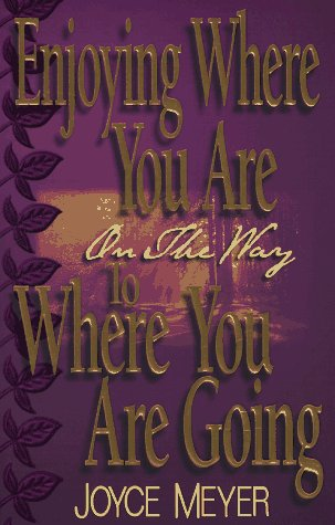 Enjoying Where You Are on the Way to Where You Are Going: Learning How to Live a Joyful Spirit-Led Life 9780892749485