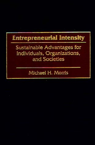 Entrepreneurial Intensity: Sustainable Advantages for Individuals, Organizations, and Societies 9780899309750