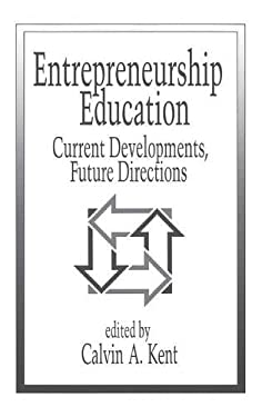 Entrepreneurship Education: Current Developments, Future Directions 9780899305233