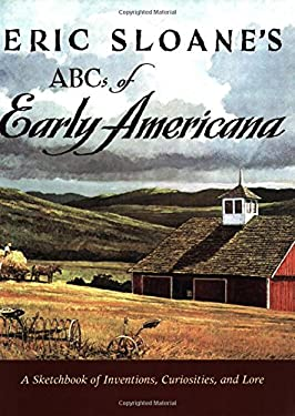 Eric Sloane's ABCs of Early Americana: A Sketchbook of Inventions, Curiosities, and Lore 9780896586871