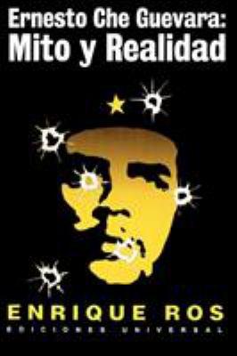 Ernesto Che Guevara: Mito y Realidad 9780897299886