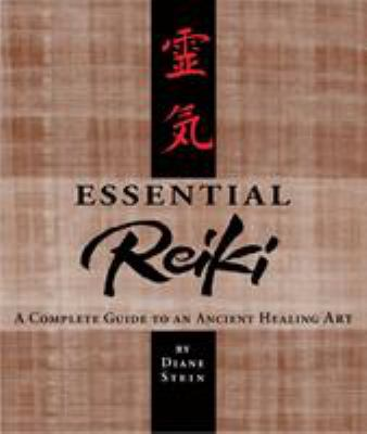 Essential Reiki: A Complete Guide to an Ancient Healing Art 9780895947369