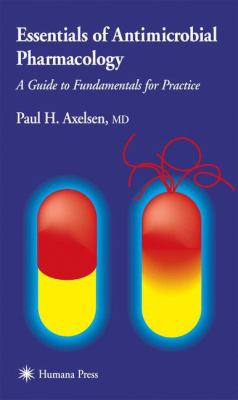 Essentials of Antimicrobial Pharmacology: A Guide to Fundamentals for Practice 9780896038424