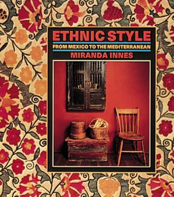Ethnic Style: From Mexico to the Mediterranean 9780896601000