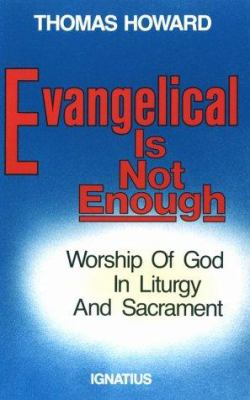 Evangelical is Not Enough: Worship of God in Liturgy and Sacrament 9780898702217
