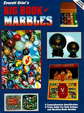 Everett Grist's Big Book of Marbles: A Comprehensive Identification and Value Guide for Both Antique and Machine-Made Marbles 9780891455400