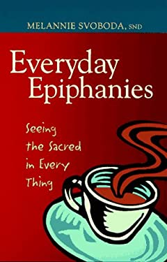 Everyday Epiphanies : Seeing the Sacred in Every Thing