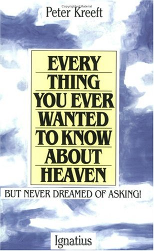 Everything You Ever Wanted to Know about Heaven 9780898702972