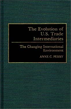 The Evolution of U.S. Trade Intermediaries: The Changing International Environment 9780899307084