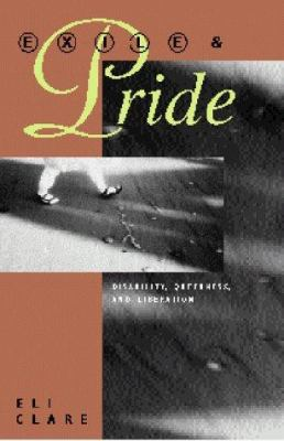 Exile and Pride: Disability, Queerness, and Liberation 9780896086050