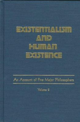 Existentialism & Human Existence Vol. 2: An Account of Five Major Philosophers 9780894649127