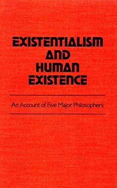 Existentialism and Human Existence: An Account of Five Major Philosophers 9780894644733