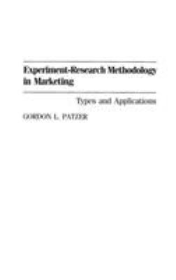 Experiment-Research Methodology in Marketing: Types and Applications 9780899309606