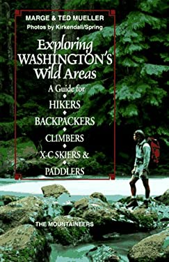 Exploring Washington's Wild Areas: A Guide for Hikers, Backpackers, Climbers, X-C Skiers and Paddlers 9780898863512
