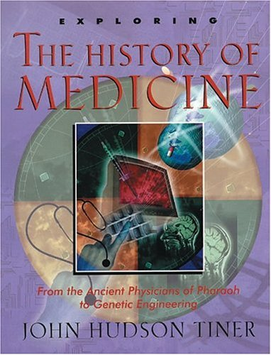 Exploring the History of Medicine: From the Ancient Physicians of Pharaoh to Genetic Engineering 9780890512487