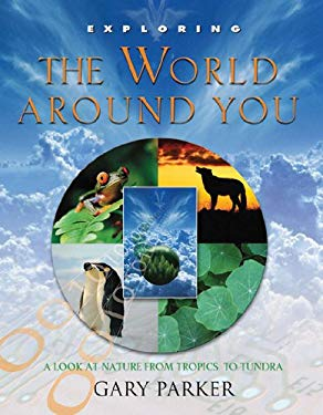 Exploring the World Around You: From the Ice of Antarctica to the Heat of the Sahara 9780890513774