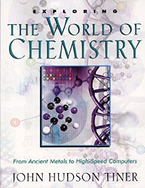 Exploring the World of Chemistry: From Ancient Metals to High-Speed Computers 9780890512951
