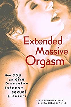 Extended Massive Orgasm: How You Can Give and Receive Intense Sexual Pleasure 9780897932899